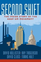 Second Shift: The Inside Story of the Keep GM Movement: The Inside Story of the Keep GM Movement