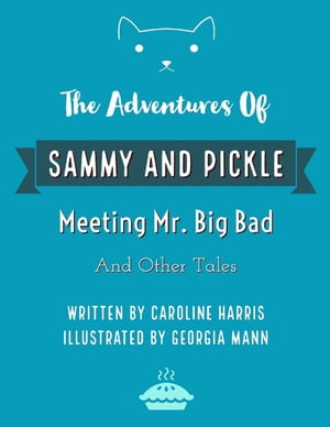 The Adventures of Sammy and Pickle: Meeting Mr. Big Bad and Other Tales