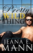 Pretty Wild Thing: An Unconventional Love Story by Jeana E. Mann