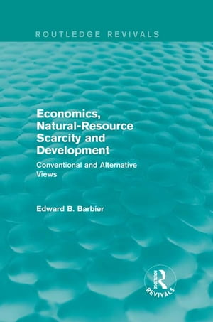 Economics, Natural-Resource Scarcity and Development (Routledge Revivals) Conventional and Alternative Views