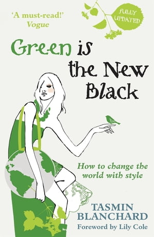 Green is the New Black How to Save the World in Style