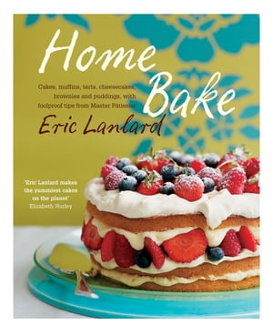 Home Bake Cakes,  muffins,  tarts,  cheesecakes,  brownies and puddings,  with foolproof tips from Master P�tissier