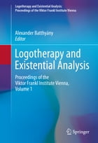 Logotherapy and Existential Analysis: Proceedings of the Viktor Frankl Institute Vienna, Volume 1 by Alexander Batthyány