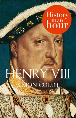 Book Henry VIII: History in an Hour by Simon Court
