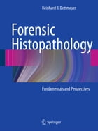 Forensic Histopathology: Fundamentals and Perspectives by Reinhard B. Dettmeyer