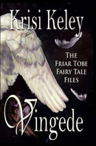 Vingede: The Friar Tobe Fairy Tale Files Book 2 by Krisi Keley