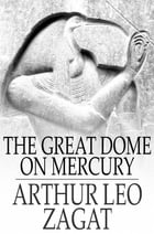 The Great Dome on Mercury by Arthur Leo Zagat