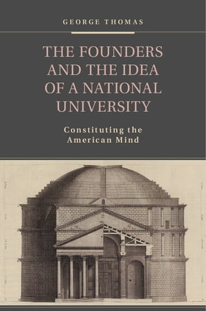 The Founders and the Idea of a National University Constituting the American Mind