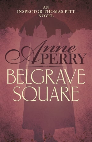 Belgrave Square (Thomas Pitt Mystery, Book 12) A gripping mystery of blackmail and murder on the streets of Victorian London