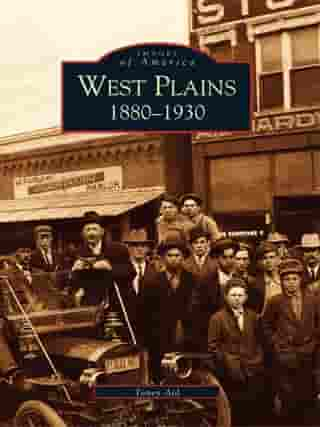 West Plains:: 1880-1930 by Toney Aid