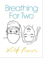 Breathing for Two by Wolf Pascoe