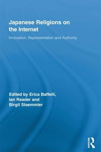 Japanese Religions on the Internet: Innovation, Representation, and Authority