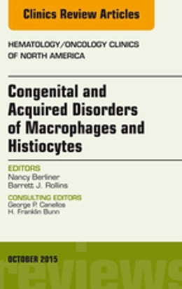 Book Congenital and Acquired Disorders of Macrophages and Histiocytes, An Issue of Hematology/Oncology… by Nancy Berliner