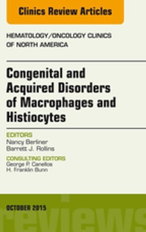 Congenital and Acquired Disorders of Macrophages and Histiocytes,  An Issue of Hematology/Oncology Clinics of North America,