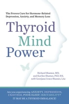 Thyroid Mind Power: The Proven Cure for Hormone-Related Depression Anxiety and Memory Loss: The…