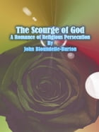 The Scourge of God: A Romance of Religious Persecution by John Bloundelle-burton