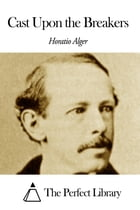 Cast Upon the Breakers by Horatio Alger Jr.