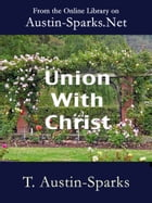Union with Christ by T. Austin-Sparks