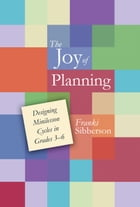 The Joy of Planning: Designing Minilesson Cycles in Grades 3-6 by Franki Sibberson