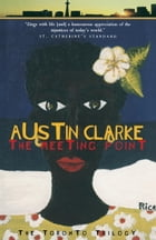 The Meeting Point: The Toronto Trilogy by Austin Clarke