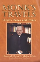 Monk's Travels: People, Places, and Events by Edward A. Malloy, C.S.C.