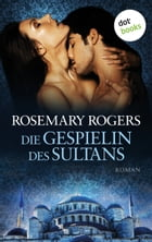 Die Gespielin des Sultans: Roman by Rosemary Rogers