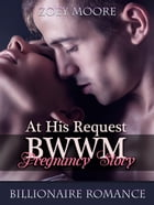 At His Request: BWWM Pregnancy Story by Zoey Moore