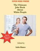 The Ultimate Joke Book About White People by Inida Blanco