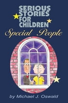 Serious Stories for Children: Special People by Michael Oswald