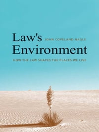 Law's Environment: How the Law Shapes the Places We Live