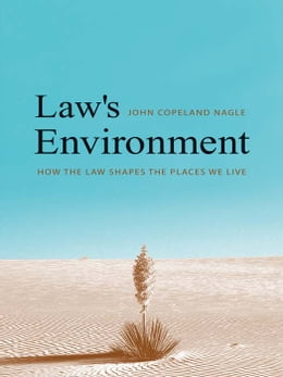 Book Law's Environment: How the Law Shapes the Places We Live by John Copeland Nagle
