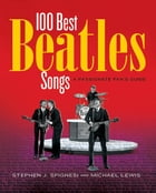 100 Best Beatles Songs: A Passionate Fan's Guide by Michael Lewis