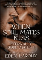 When Soul Mates Kiss (Eternally Soul Mates 1) by Eden Laroux