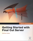 Apple Pro Training Series: Getting Started with Final Cut Guide by Matthew Geller