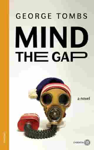 Mind the Gap: A novel by George Tombs