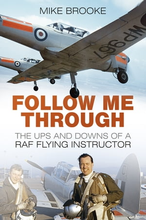 Follow Me Through The Ups and Downs of a RAF Flying Instructor