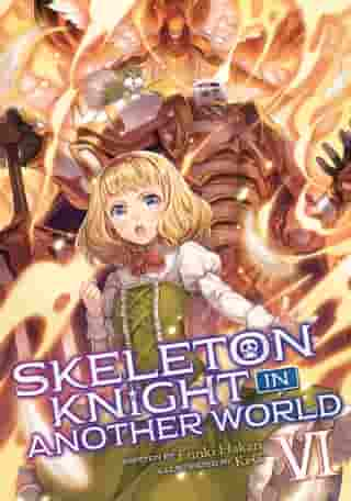 Skeleton Knight in Another World (Light Novel) Vol. 6 by Ennki Hakari
