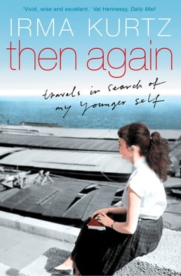 Book Then Again: Travels in search of my younger self by Irma Kurtz