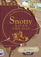 Snotty Saves the Day: The History of Arcadia by Tod Davies