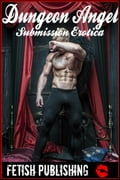 Dungeon Angel: Submission Erotica (BDSM Erotica Series - Volume 2) 6b80aa71-6010-481a-8e5f-67623a37c81e