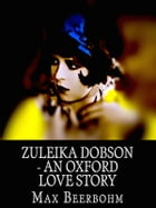 Zuleika Dobson: An Oxford Love Story by Max Beerbohm
