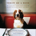 Throw Me a Bone: 50 Healthy, Canine Taste-Tested Recipes for Snacks, Meals, and Treats by Cooper Gillespie