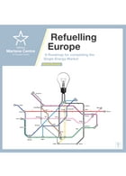 Refuelling Europe: A Roadmap for completing the Single Energy Market by David Buchan