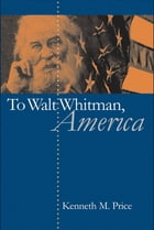 To Walt Whitman, America by Kenneth M. Price