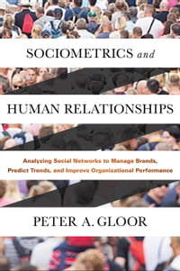 Sociometrics and Human Relationships: Analyzing Social Networks to Manage Brands, Predict Trends…