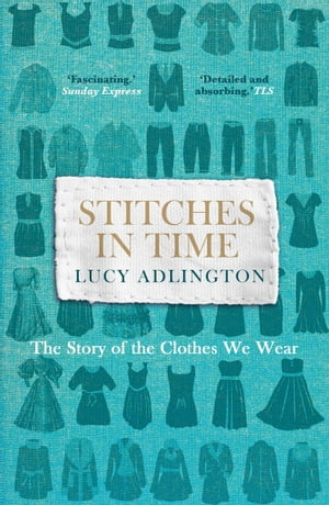 Stitches in Time The Story of the Clothes We Wear