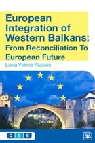European Integration of Western Balkans: From Reconciliation to European Future by Lucia Vesnic-Alujevic