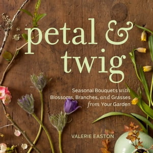 Petal & Twig Seasonal Bouquets with Blossoms,  Branches,  and Grasses from Your Garden