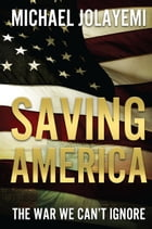 Saving America by Michael Jolayemi