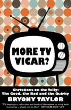 More TV Vicar?: Christians on the Telly: The Good, The Bad and the Quirky by Bryony Taylor